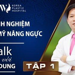 Talk với Dr. Dung Tập 1: Kinh nghiệm thẩm mỹ nâng ngực