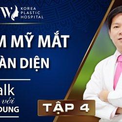 Talk với Dr.Dung Tập 4: Thẩm mỹ mắt toàn diện
