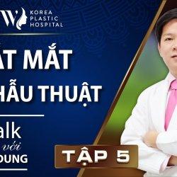 Talk với Dr. Dung tập 5: Cắt mắt tái phẫu thuật