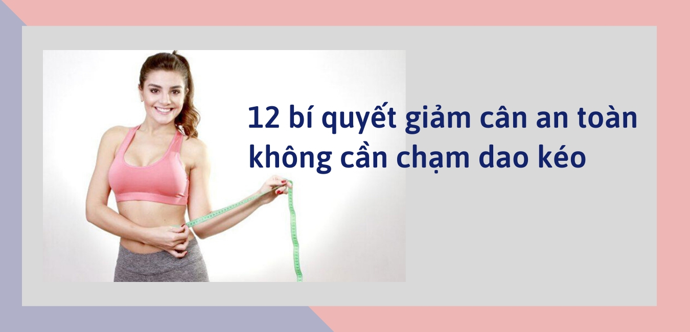 12-bi-quyet-giam-giup-ban-giam-can-an-toan-ma-khong-can-cham-dao-keo-1